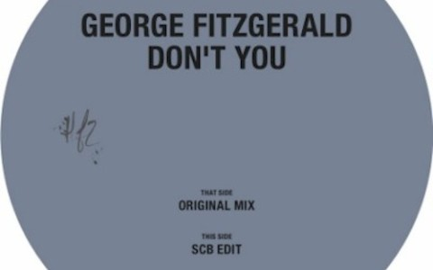 George Fitzgerald: Don't You/SCB Edit