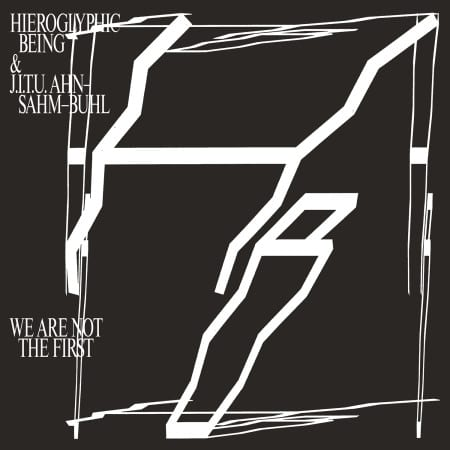 Hieroglyphic Being We Are Not The First