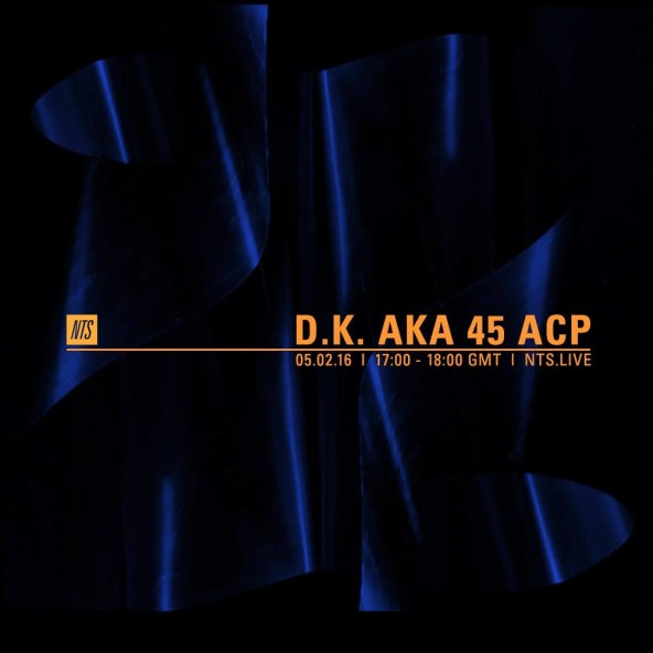Tune In: NTS Radio with D.K. aka 45 ACP this Friday