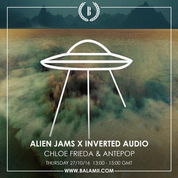 Listen back to Inverted Audio x Alien Jams with Chloe Frieda & Antepop